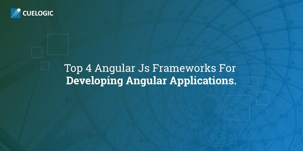 Top 4 Angular Js Frameworks for developing Angular Applications