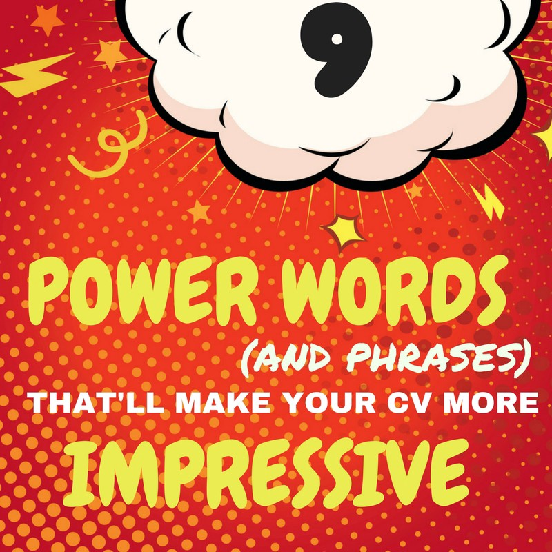 9 Power Words and Phrases That\u0027ll Make Your CV More Impressive