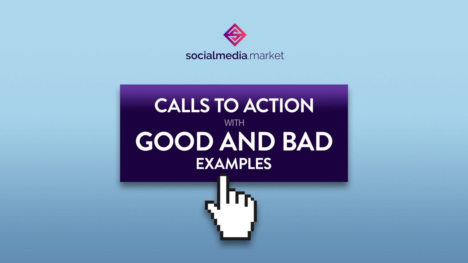 Bad 24 Calls To Action With Good And Bad Examples Socialmedia Market