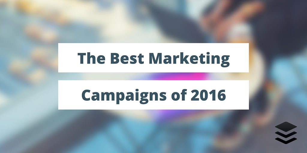 28 of the Best Marketing Campaigns of 2016 \u2013 Marketing And Growth