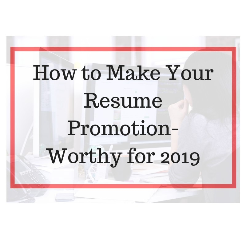 How to Make Your Resume Promotion-Worthy for 2019 \u2013 Jessica H