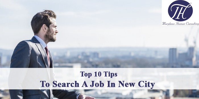 10 Tips For Finding a Job in a New City !!! \u2013 Morpheus Gulf \u2013 Medium