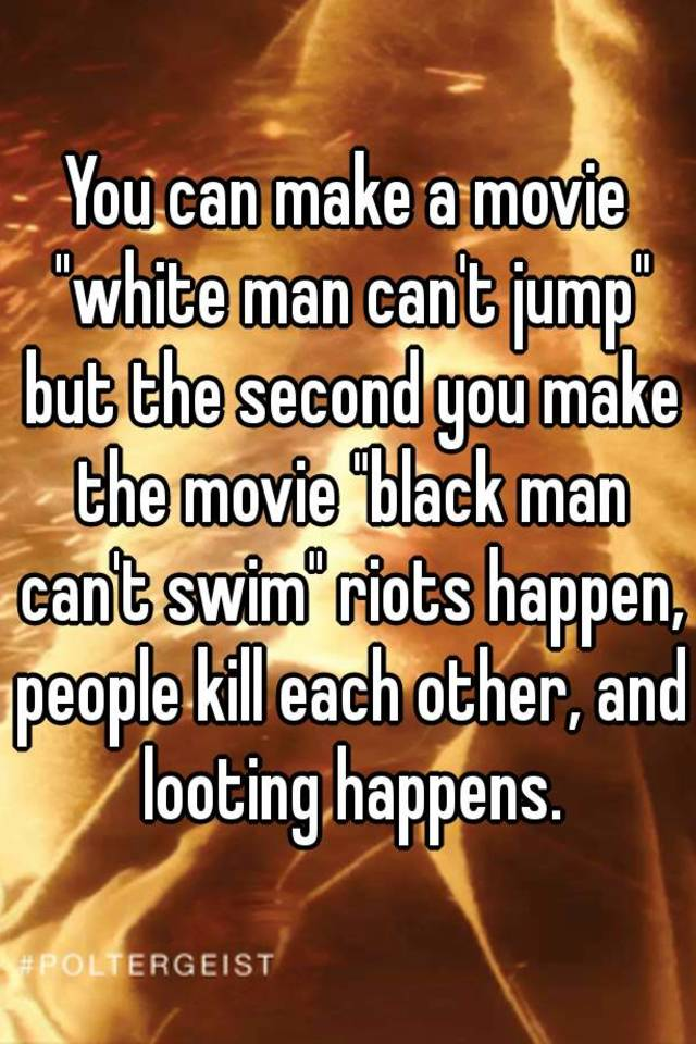 You Can Make A Movie Quotwhite Man Can39t Jumpquot But The Second
