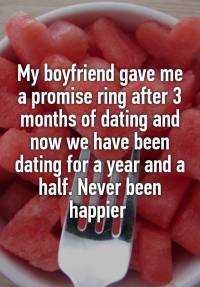 My boyfriend gave me a promise ring after 3 months of ...