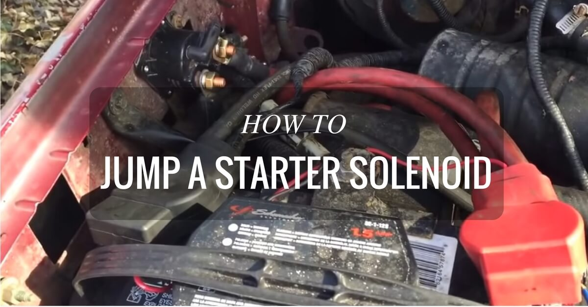 Starting Problems? Here\u0027s How To Jump A Starter Solenoid