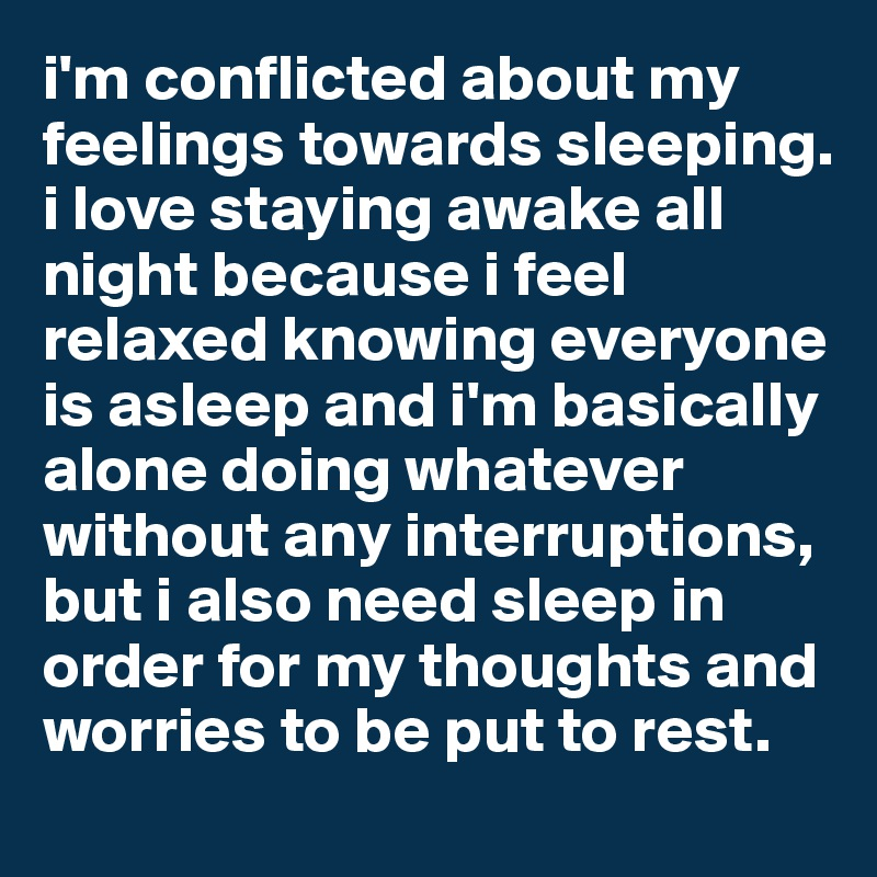 i\u0027m conflicted about my feelings towards sleeping i love staying