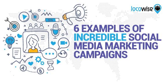 6 Examples Of Incredible Social Media Marketing Campaigns
