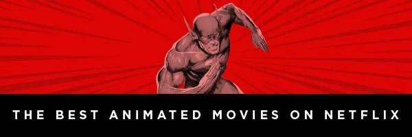Best Animated Movies on Netflix Best Cartoon Movies Collider