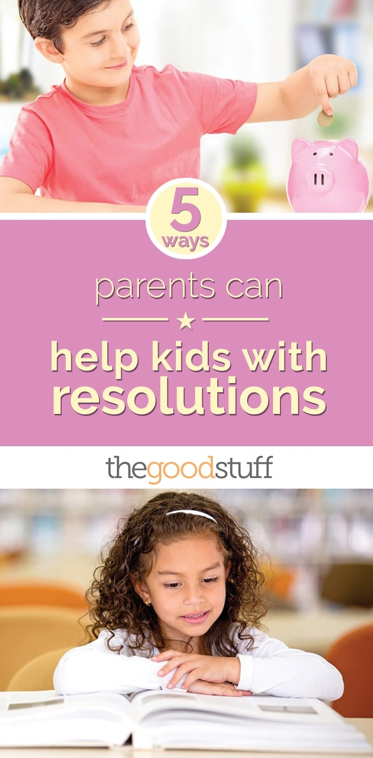 Help Kids 5 Ways Parents Can Help Kids With Resolutions Thegoodstuff