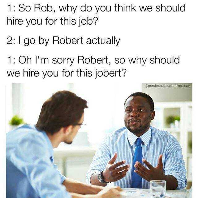 dopl3r - Memes - 1 So Rob why do you think we should hire you - why should i hire you