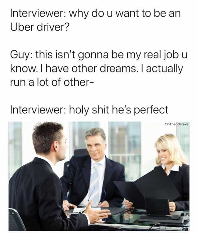 dopl3r - Memes - Interviewer why do u want to be an Uber driver - why do i want this job