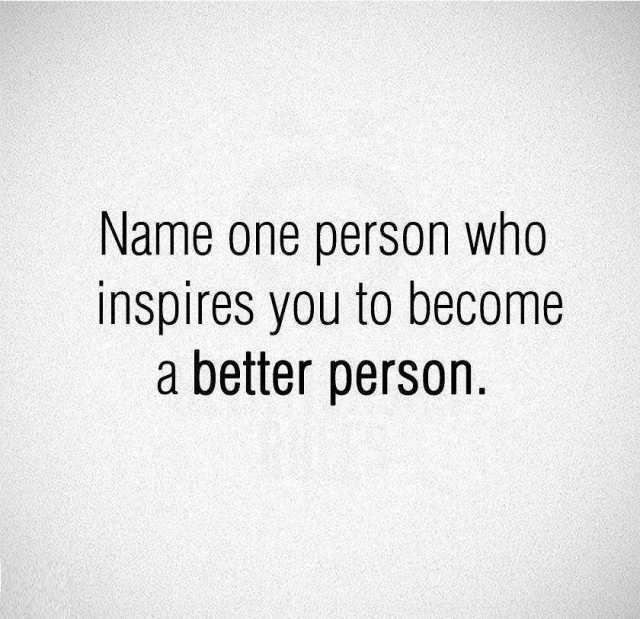dopl3r - Memes - Name one person who inspires you to become a
