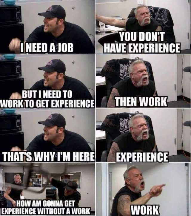 dopl3r - Memes - YOU DONT HAVE EXPERIENCE INEED A JOB BUTI NEED
