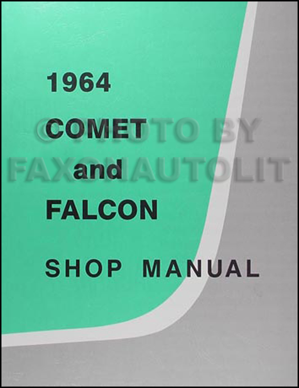 1964 Ford Falcon  Ranchero and Mercury Comet Repair Shop Manual Reprint