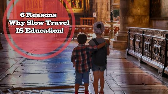 6_Reasons_Why_Slow_Travel_IS_Education