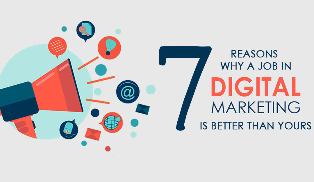 7 Reasons Why A Digital Marketing Job Is Better Than Yours IIDE