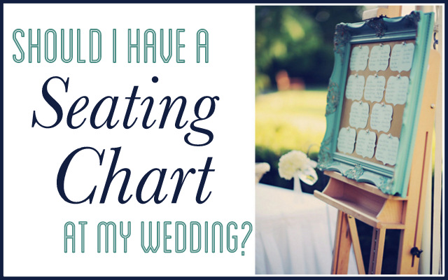 Should You Have A Seating Chart At Your Wedding?
