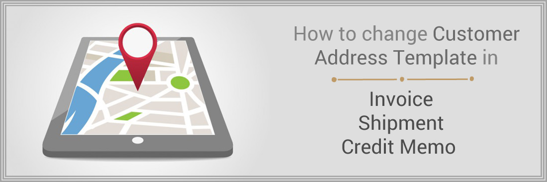 How to change Customer Address Template in Invoices, Shipments