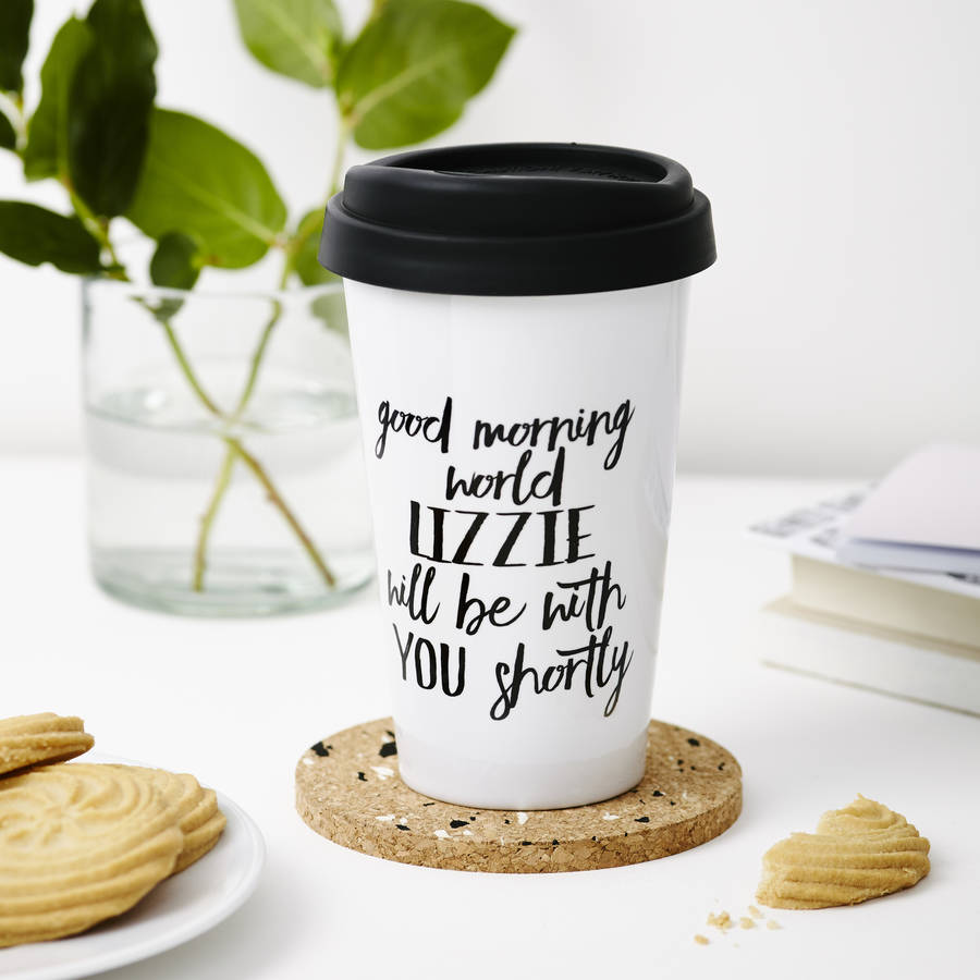 Calmly Personalised Good Morning World Travel Coffee Mug Good Coffee Mugs Coffee Drinker Good Coffee Mugs Online Good Quality Paper Coffee Cups furniture Good Coffee Cups
