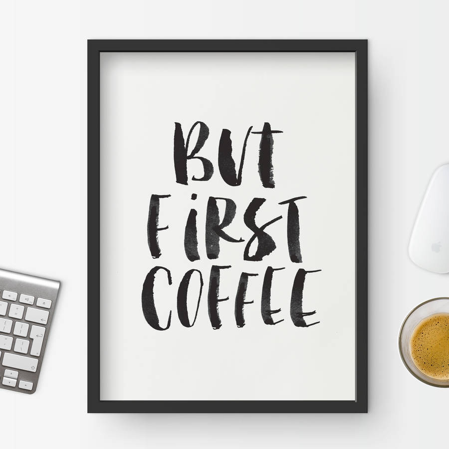 Typography Quotes Wallpaper But First Coffee Black And White Watercolour Print By