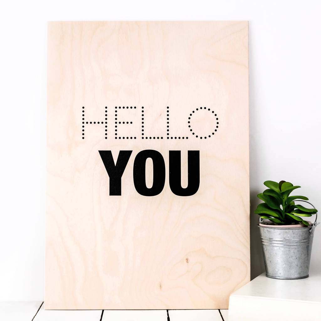 High End Housewarming Gifts Housewarming Gift 39hello You 39 Wooden Print By Coulson