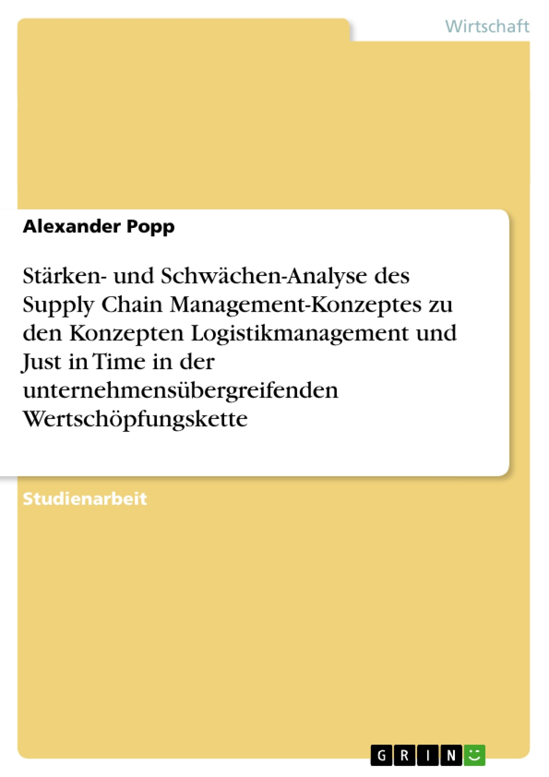 Stärken Und Schwächen Grin Stärken Und Schwächen Analyse Des Supply Chain Management Konzeptes Zu Den Konzepten Logistikmanagement Und Just In Time In Der