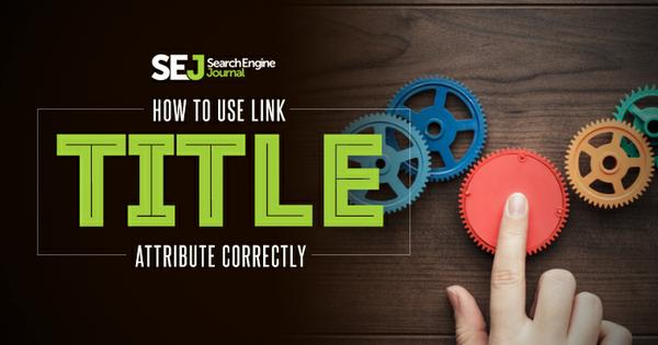 How to Use Link TITLE Attribute Correctly - Search Engine Journal - title picture