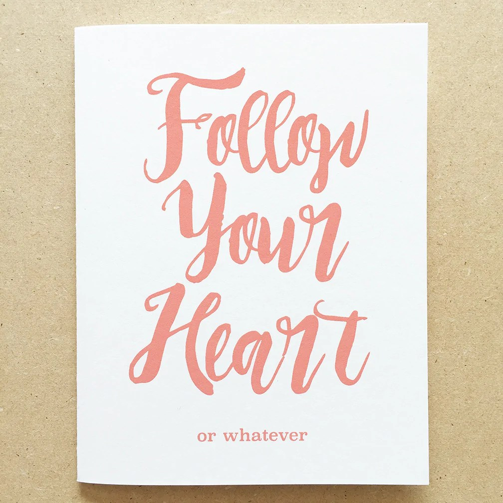Follow Your Heart Follow Your Heart Greeting Card