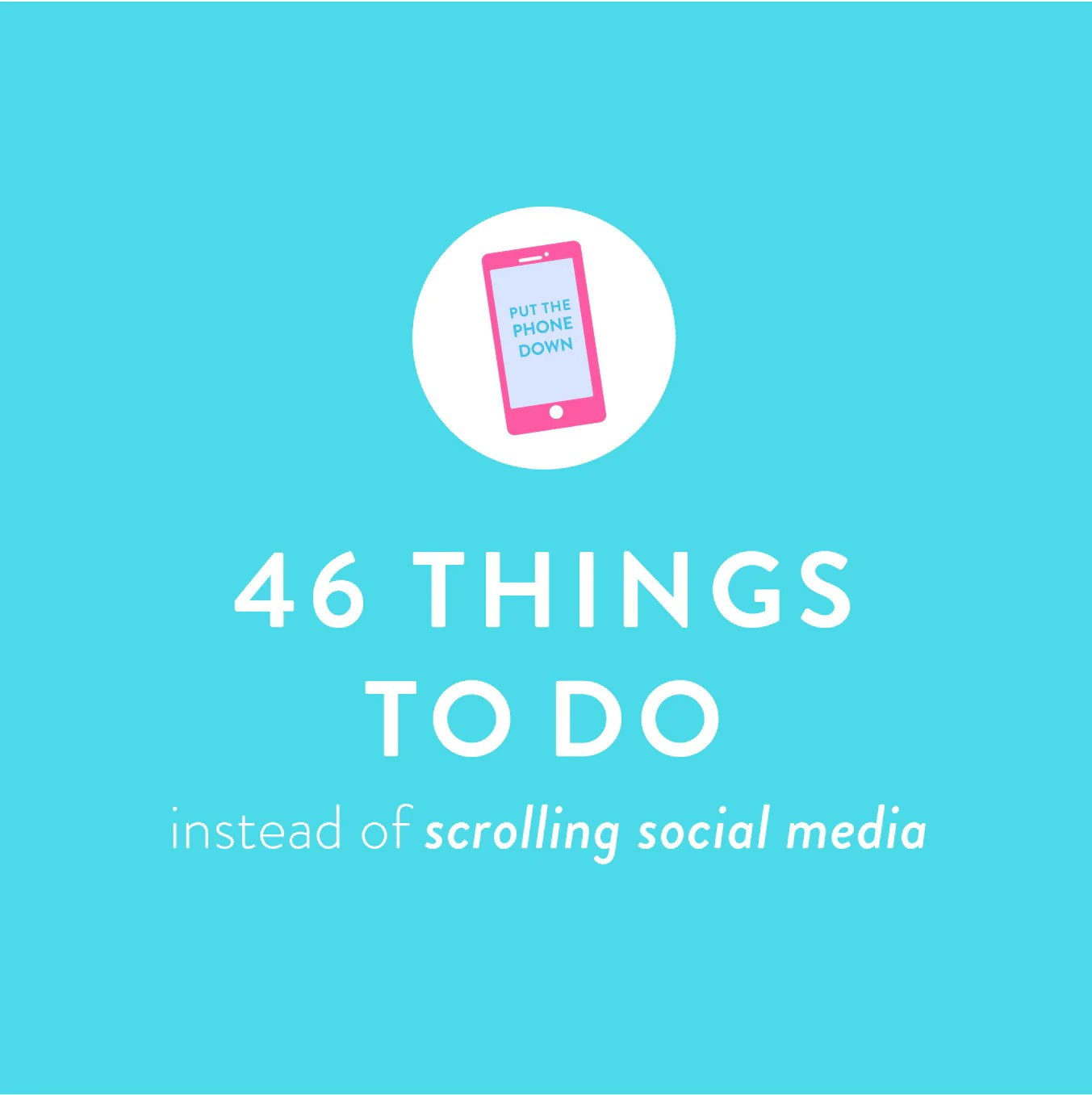 Do Things 46 Productive Things To Do Instead Of Scrolling Social Media The