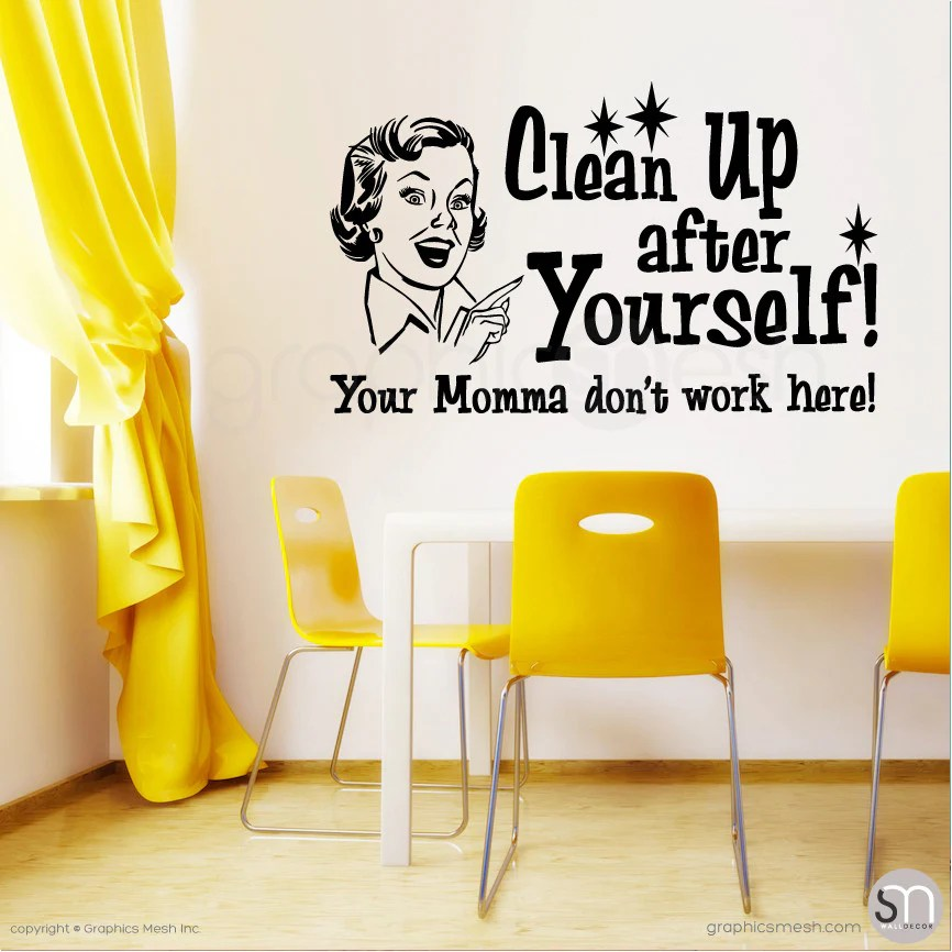Chevron Quote Wallpaper Quot Clean Up After Yourself Your Momma Don T Work Here