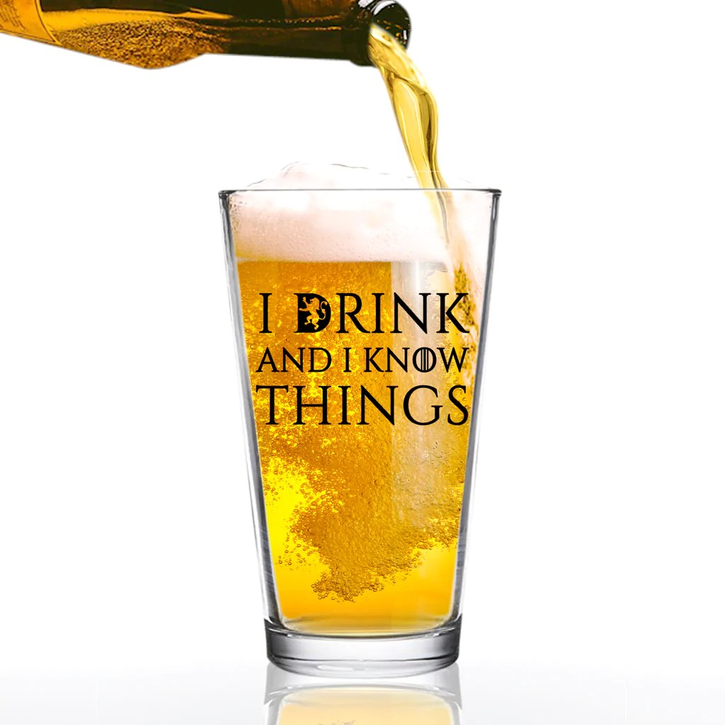 Bier Glas I Drink And I Know Things Beer Glass 16 Oz Funny Novelty Beer