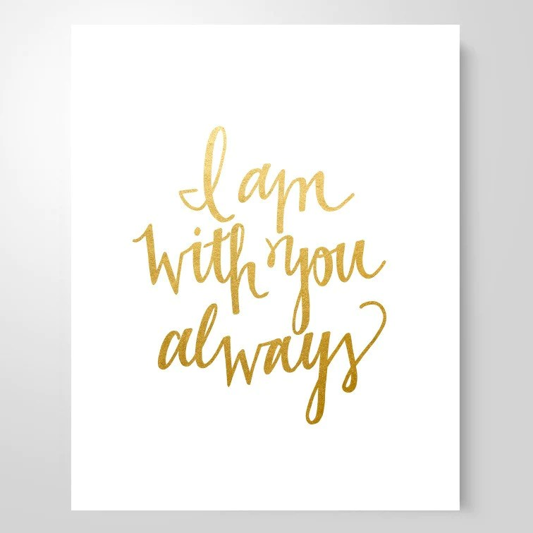 Life Is A Gift Quotes Wallpaper Quot I Am With You Always Quot Art Print She Reads Truth
