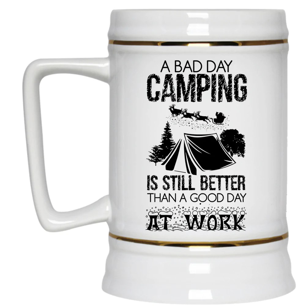 Bad Stein A Good Day At Work Beer Stein 22oz A Bad Day Camping Beer Mug