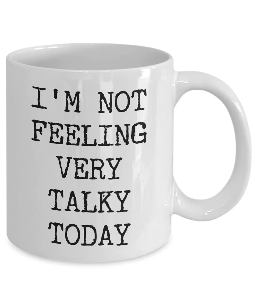 Funny Work Mugs I M Not Feeling Very Talky Today Mug Funny Work Coffee Cup Cute