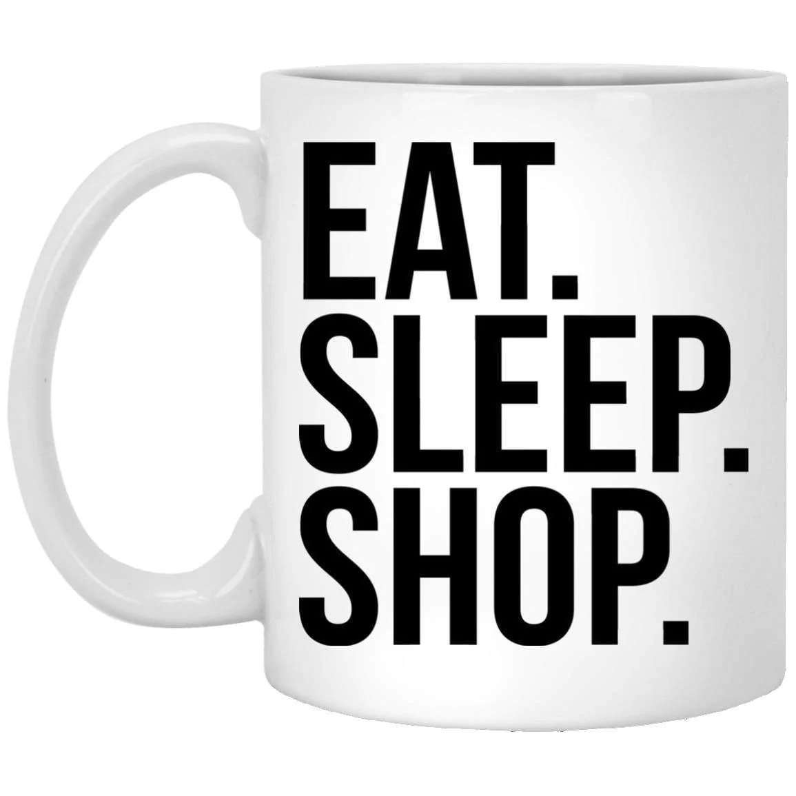 Where To Buy Nice Coffee Mugs Eat Sleep Shop Coffee Mug