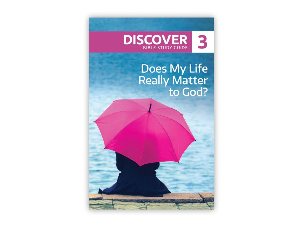 Study Guide 3 Discover Bible Study Guide 3 Does My Life Really Matter To God