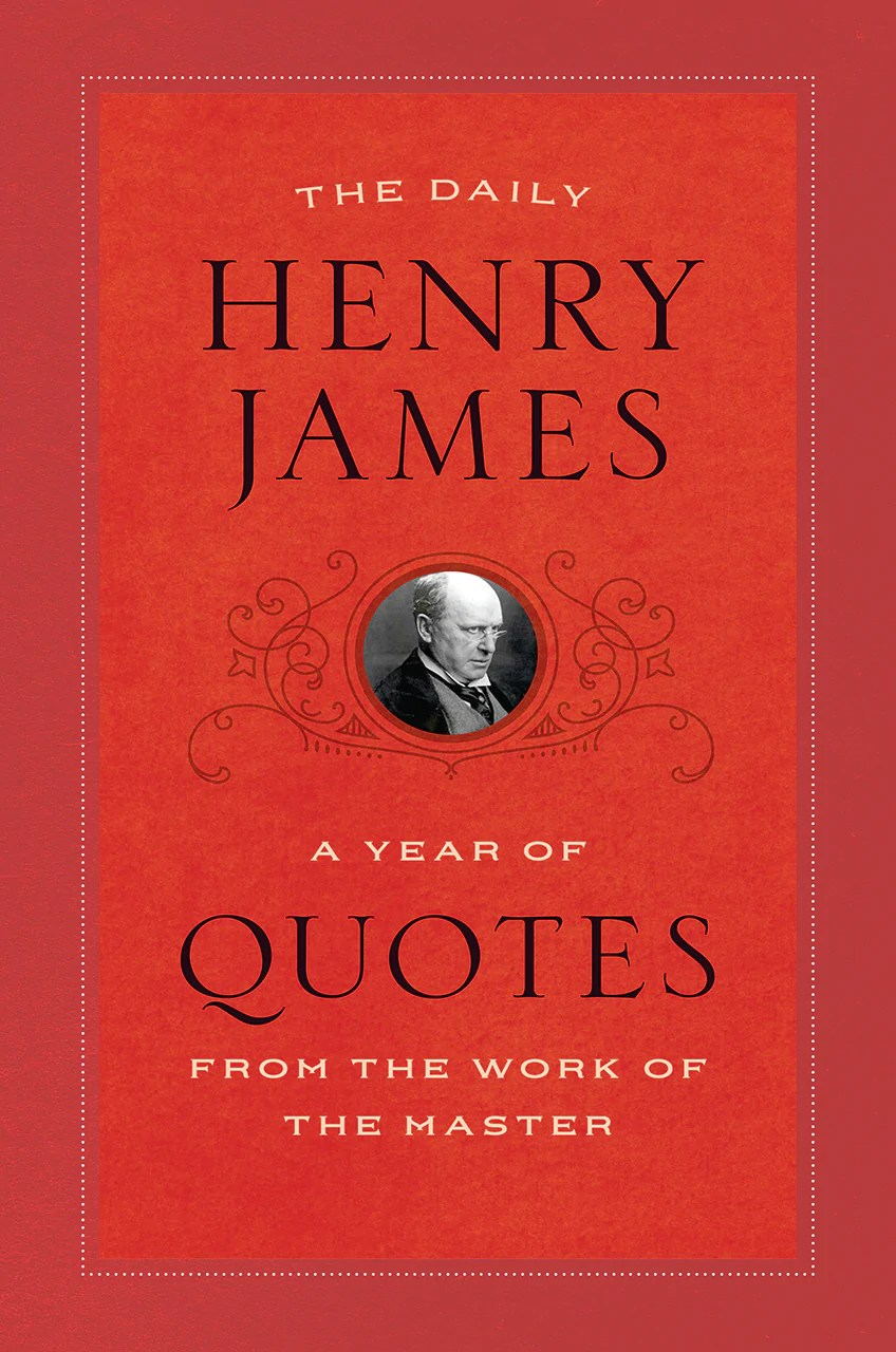Henry James The Daily Henry James A Year Of Quotes From The Work Of The Master