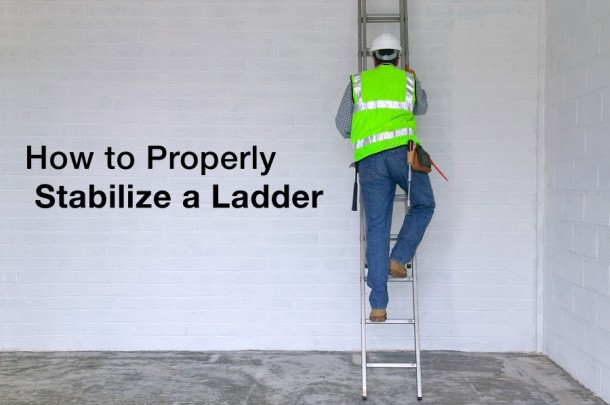 How To Properly Stabilize A Ladder Fall Protection Blog