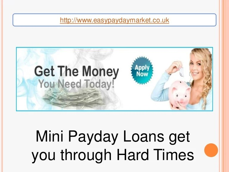 Mini Payday Loans get you through Hard Times - Easy Payday Market