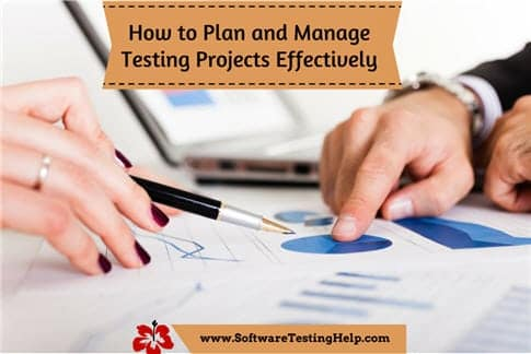 How to Plan and Manage Testing Projects Effectively (Tips)