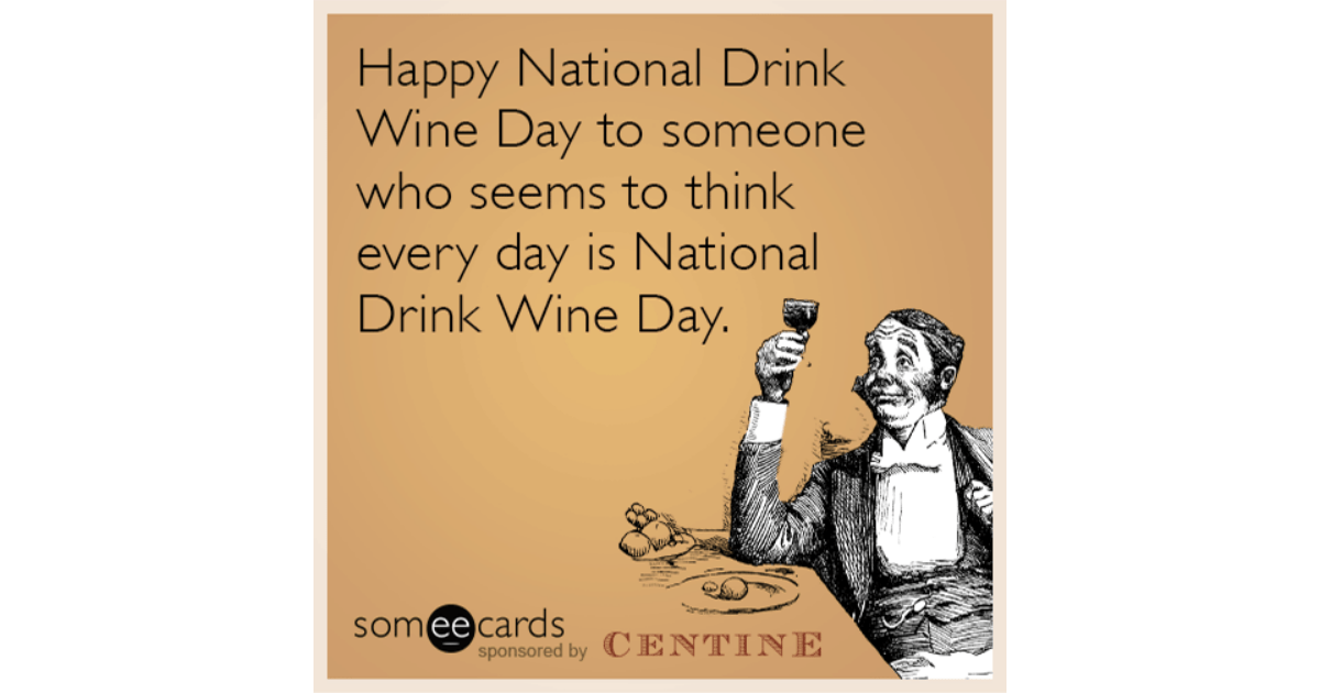 Drinking Wine In Happy National Wine Day To Someone Who Seems To Think