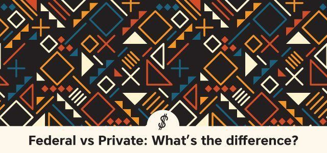 Federal Student Loans vs Private Student Loans What\u0027s the