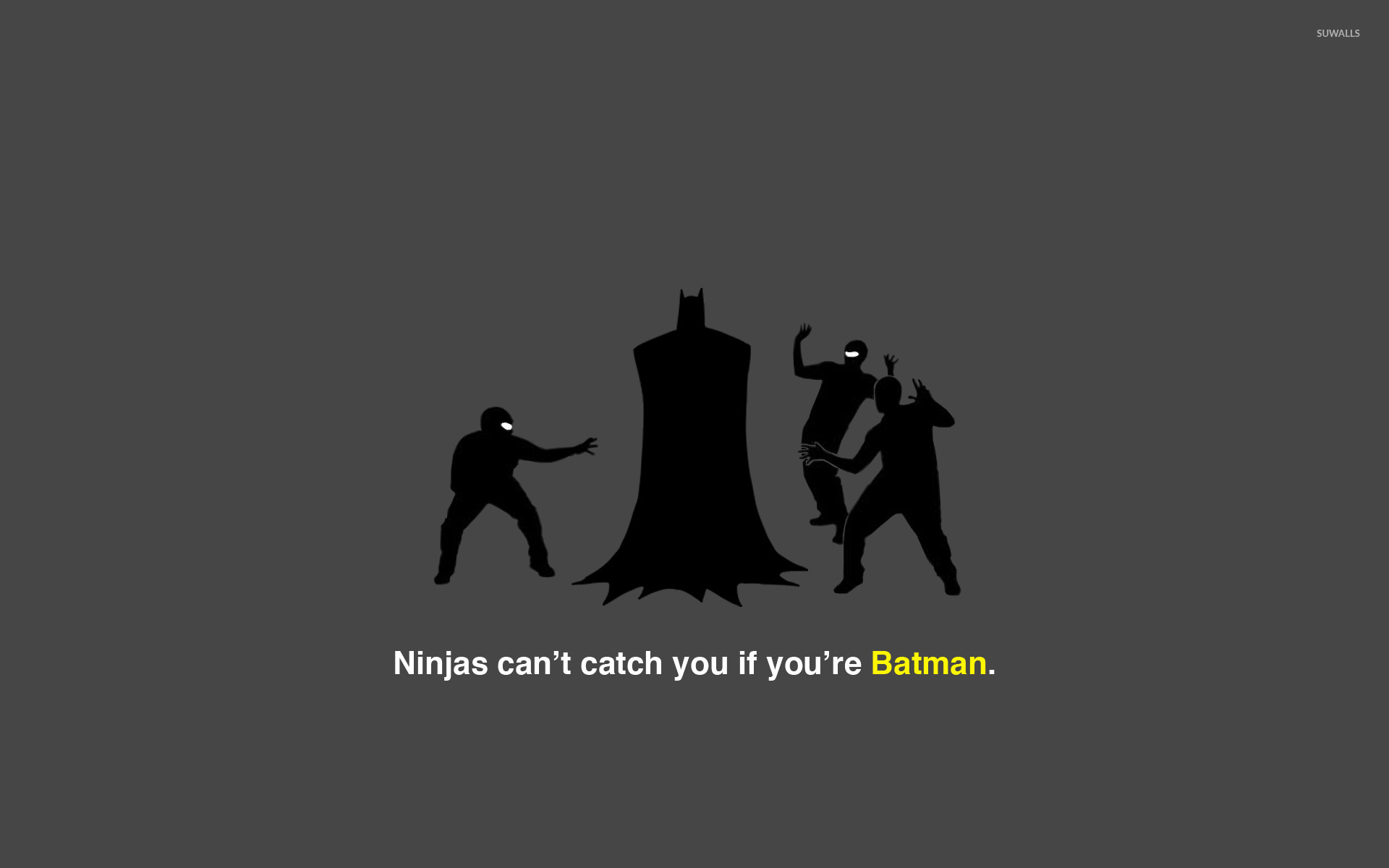 Programmer Quotes Wallpaper Hd Ninjas Can T Catch You If You Re Batman Wallpaper Meme