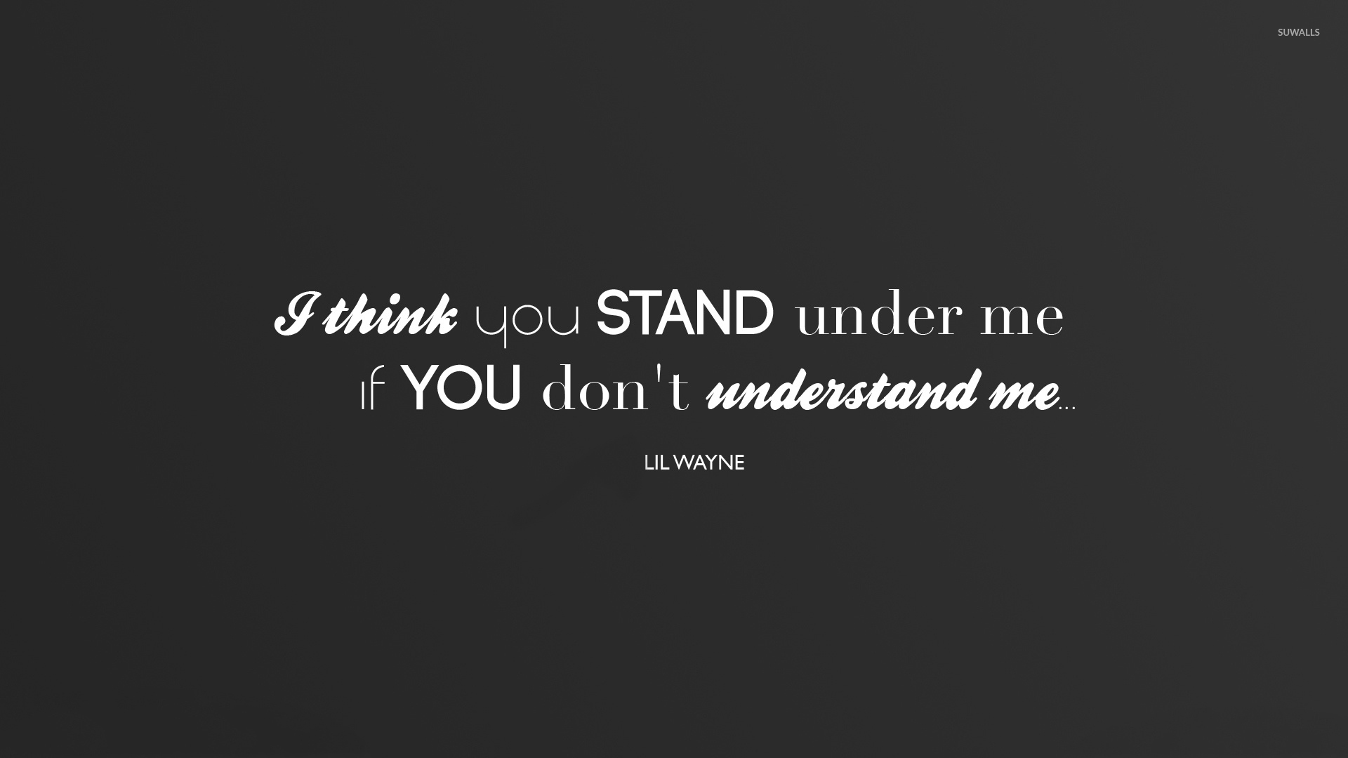 Motivational Quotes Computer Backgrounds Wallpapers I Think You Stand Under Me Wallpaper Quote Wallpapers