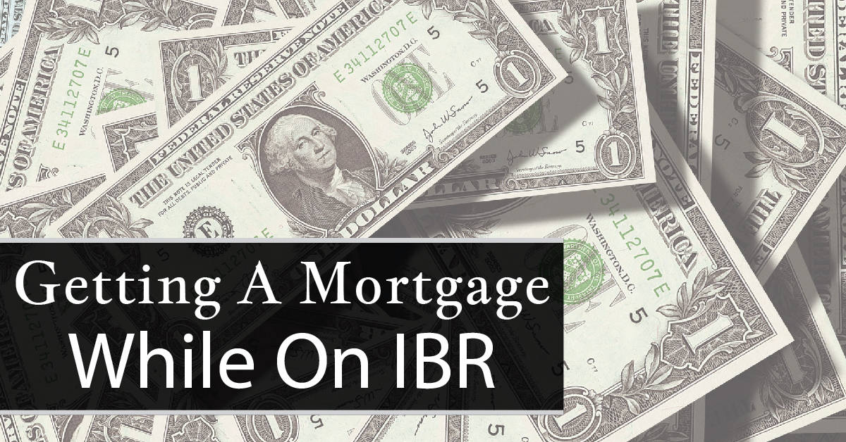 Getting A Mortgage While On Income Based Repayment (IBR)