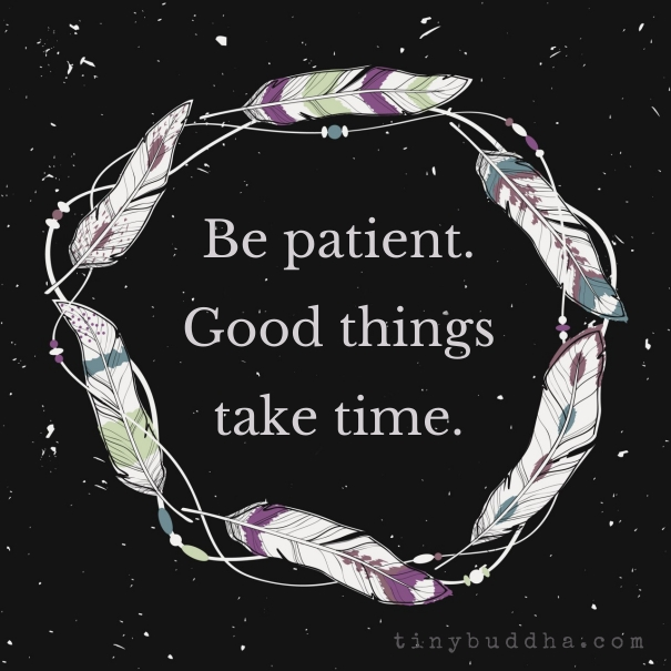 Change Is Coming Quotes Wallpaper Be Patient Good Things Take Time Tiny Buddha