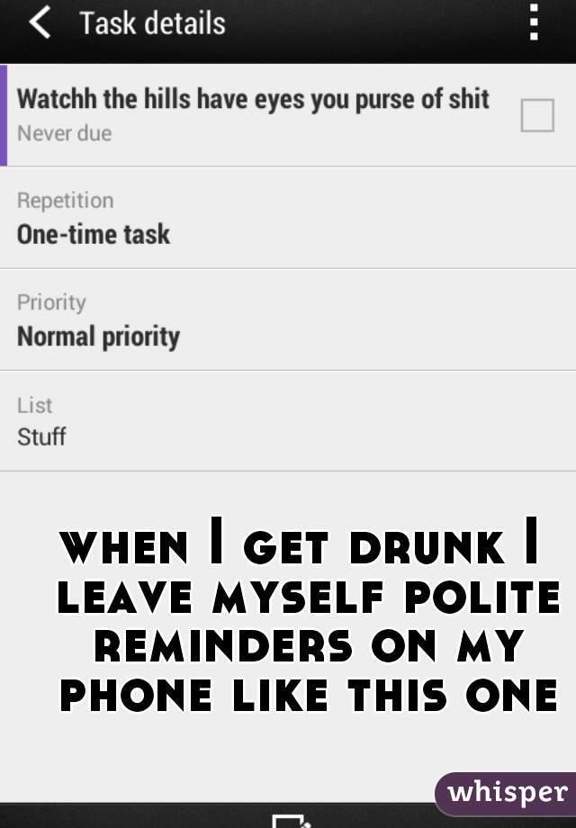when I get drunk I leave myself polite reminders on my phone like - task list