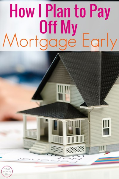 My Plan to Pay Off My Mortgage Early | What Mommy Does