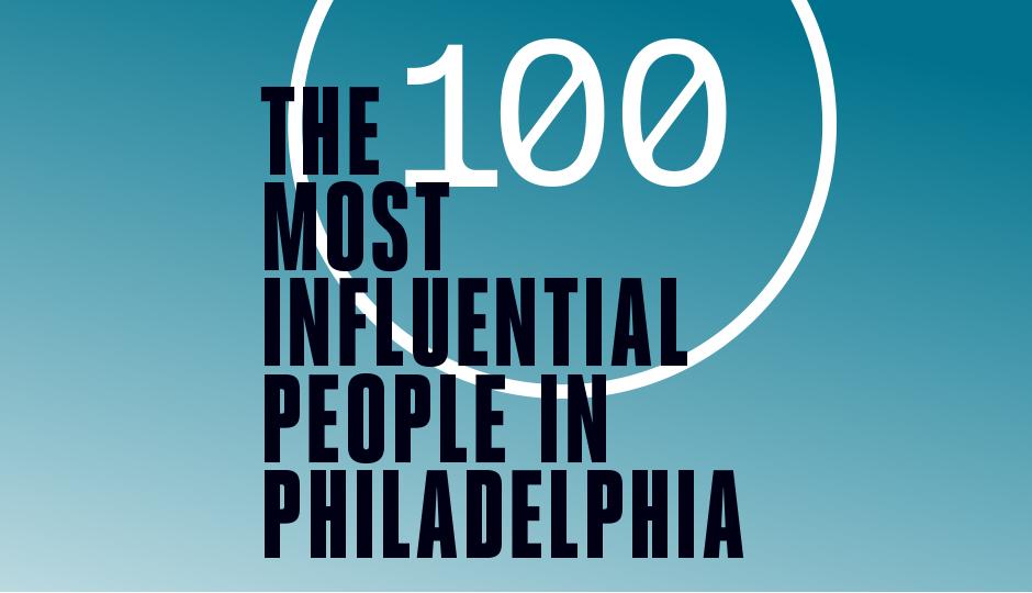 The 100 Most Influential People in Philadelphia - Philadelphia Magazine