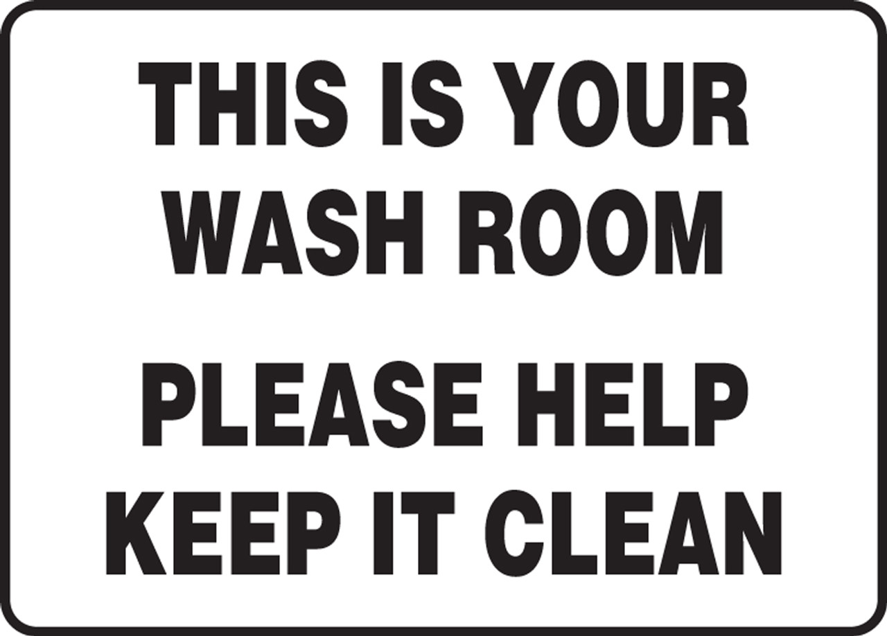 Keep It Clean This Is Your Wash Room Please Help Keep It Clean